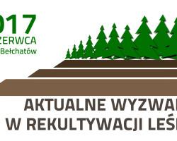 aktualne wyzwania w rekultywacji lesnej
